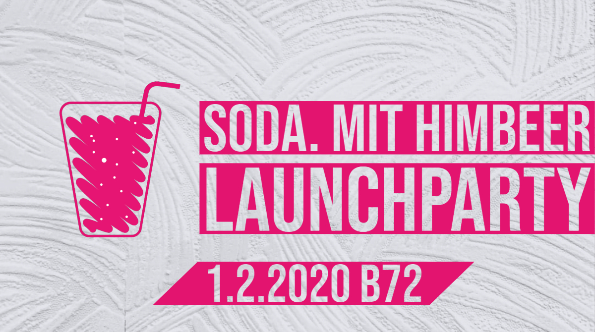 soda. mit himbeer Launchparty am 1.2.2020 im B72